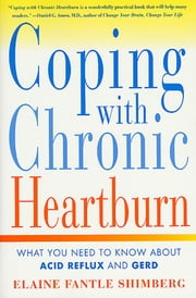 Coping with Chronic Heartburn - What You Need to Know About Acid Reflux and GERD ebook by Elaine Fantle Shimberg
