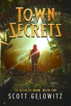 Town Secrets - The Book of Adam, #1 ebook by Scott Gelowitz