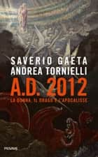 AD 2012 - La donna, il drago e l'Apocalisse ebook by Andrea Tornielli, Saverio Gaeta