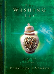 The Wishing Jar - A Novel ebook by Penelope Stokes
