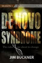 De Novo Syndrome - Season 1 ebook by Fiction Vortex, Jim Buckner, David Mark Brown