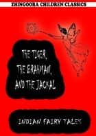 The Tiger, The Brahman, And The Jackal ebook by Joseph Jacobs