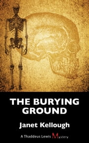 The Burying Ground - A Thaddeus Lewis Mystery ebook by Janet Kellough