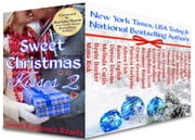 Sweet Christmas Kisses 2 - First Edition - Nineteen Heartwarming Holiday Romances ebook by Mona Risk, Beate Boeker, Melinda Curtis