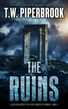 The Ruins 3 - A Dystopian Society in a Post-Apocalyptic World ebook by T.W. Piperbrook
