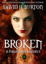 Broken: A Paranormal Romance ebook by David H. Burton