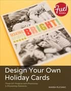 Design Your Own Holiday Cards - Three DIY Projects with Photoshop & Photoshop Elements ebook by Khara Plicanic