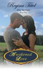 Awakened Love (After the Vows Book 2) ebook by Regina Tittel