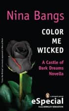 Color Me Wicked - A Castle of Dark Dreams Novella (A Penguin Special from Berkley Sensation) ebook by Nina Bangs