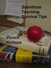 Substitute Teaching Survival Tips ebook by Venice Kichura