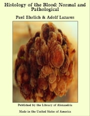 Histology of the Blood: Normal and Pathological ebook by Paul Ehrlich & Adolf Lazarus