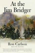 At the Jim Bridger - Stories ebook by Ron Carlson