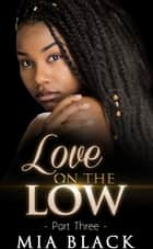 Love On The Low 3 - Secret Love Series, #3 ebook by Mia Black