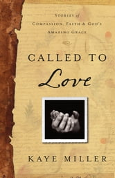 Called to Love: Stories of Compassion, Faith, and God's Amazing Grace ebook by Kaye Miller