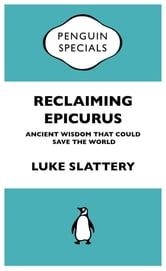 Reclaiming Epicurus: Penguin Specials ebook by Luke Slattery