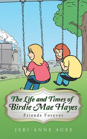 The Life and Times of Birdie Mae Hayes - Friends Forever ebook by Jeri-Anne Agee