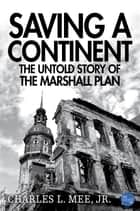 Saving a Continent: The Untold Story of the Marshall Plan ebook by