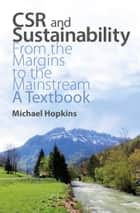 CSR and Sustainability - From the Margins to the Mainstream: A Textbook ebook by Michael Hopkins