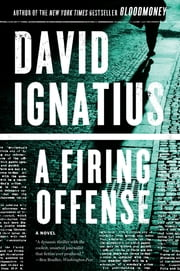 A Firing Offense: A Novel ebook by David Ignatius