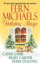 Holiday Magic ebook by Fern Michaels,Cathy Lamb,Mary Carter,Terri DuLong