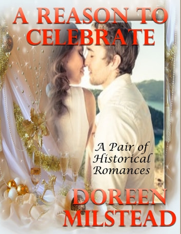 A Reason to Celebrate: A Pair of Historical Romances ebook by Doreen Milstead
