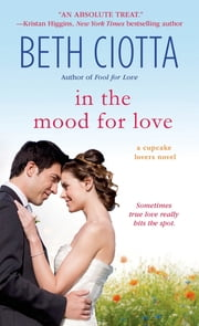 In the Mood for Love - A Cupcake Lovers Novel ebook by Beth Ciotta