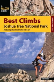 Best Climbs Joshua Tree National Park - The Best Sport and Trad Routes in the Park ebook by Bob Gaines