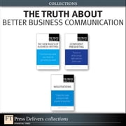 The Truth About Better Business Communication (Collection) ebook by Natalie Canavor,Claire Meirowitz,James O'Rourke,Leigh L. Thompson