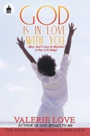 God Is in Love with You - Allow God's Love to Manifest in Your Life Today! ebook by Valerie Love