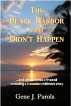 The Pearl Harbor That Didn't Happen ebook by Gene Parola