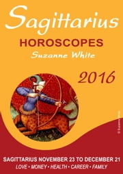SAGITTARIUS Horoscopes Suzanne White 2016 ebook by Suzanne White
