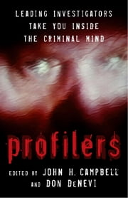 Profilers - Leading Investigators Take You Inside The Criminal Mind ebook by Don Denevi,John H. Campbell