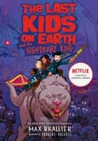 The Last Kids on Earth and the Nightmare King (The Last Kids on Earth) ebook by Max Brallier, Douglas Holgate