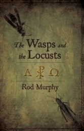 The Wasps and the Locusts ebook by Rod Murphy