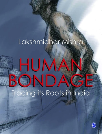 Human Bondage - Tracing its Roots in India ebook by Lakshmidhar Mishra