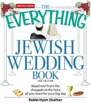 The Everything Jewish Wedding Book: Mazel tov! From the chuppah to the hora, all you need for your big day ebook by Rabbi Hyim Shafner