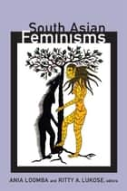 South Asian Feminisms ebook by Ania Loomba, Ritty A. Lukose