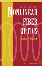 Nonlinear Fiber Optics: Formerly Quantum Electronics ebook by Agrawal, Govind