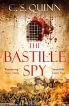 The Bastille Spy - He was murdered with the executioner's tools 電子書籍 by C. S. Quinn