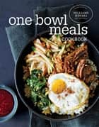 One Bowl Meals Cookbook ebook by The Williams-Sonoma Test Kitchen