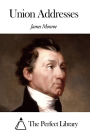 Union Addresses ebook by James Monroe