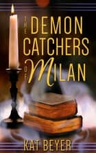 The Demon Catchers of Milan ebook by Kat Beyer