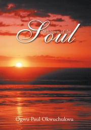 Whispers of the Soul ebook by OGWU PAUL OKWUCHUKWU