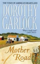 Mother Road ebook by Dorothy Garlock