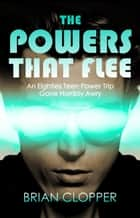 The Powers That Flee eBook by Brian Clopper
