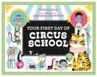 Your First Day of Circus School ebook by Tara Lazar, Melissa Crowton