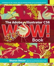 The Adobe Illustrator CS6 WOW! Book ebook by Steuer, Sharon