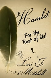 Hamlet for the Rest of Us! ebook by Lori J Mitchell