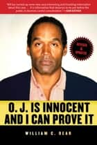 O.J. Is Innocent and I Can Prove It ebook by William C. Dear