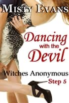 Dancing With the Devil, Witches Anonymous Step 5 ebook by Misty Evans